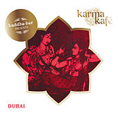 Play & Download Buddha Bar Presents Karma Kafé Dubaï by Various Artists | Napster