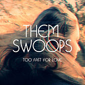 Play & Download Too Fast for Love by Them Swoops | Napster