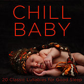 Play & Download Chill Baby: 20 Classic Lullabies for Good Sleep by Lullaby Maestro | Napster