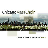 Play & Download Just Having Church Live by Chicago Mass Choir | Napster