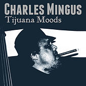 Play & Download Tijuana Moods by Charles Mingus | Napster