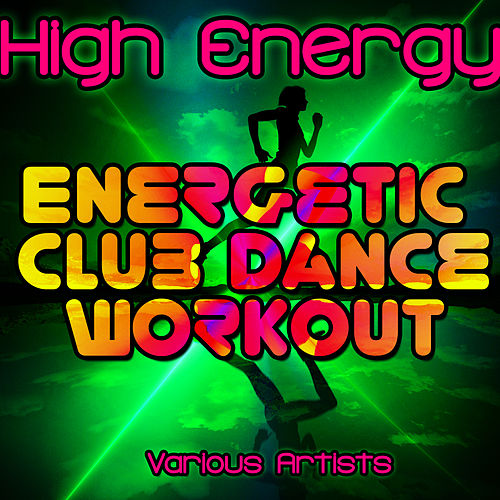 Play & Download High Energy: Energetic Club Dance Workout by Various Artists | Napster