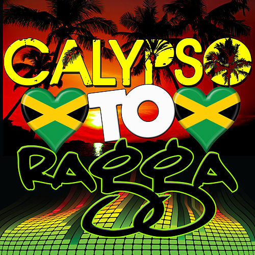 Calypso to Ragga by Various Artists