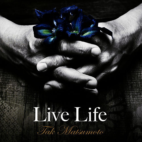 Live Life by Tak Matsumoto