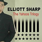 The Yahoos Trilogy by Elliot Sharp