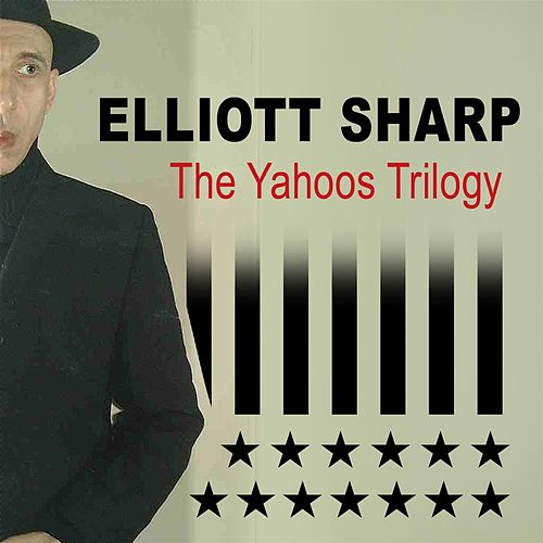 Play & Download The Yahoos Trilogy by Elliot Sharp | Napster