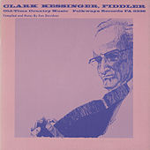 Clark Kessinger, Fiddler - Old-Time Country Music by Clark Kessinger