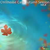 Play & Download Chillhouse Cafe Autumn Session, Vol. 2 by Various Artists | Napster