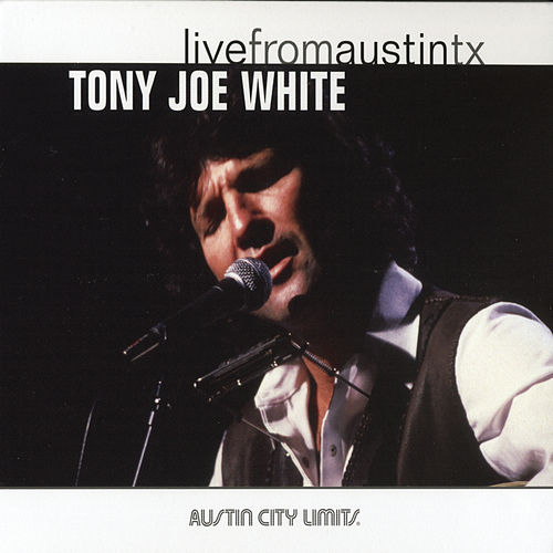 Play & Download Live From Austin, Texas by Tony Joe White | Napster