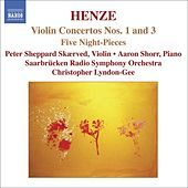 Play & Download HENZE: Violin Concerto Nos. 1 and 3 / 5 Night-Pieces by Peter Sheppard Skaerved | Napster