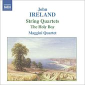 IRELAND: String Quartets Nos. 1 and 2 / The Holy Boy by Maggini Quartet