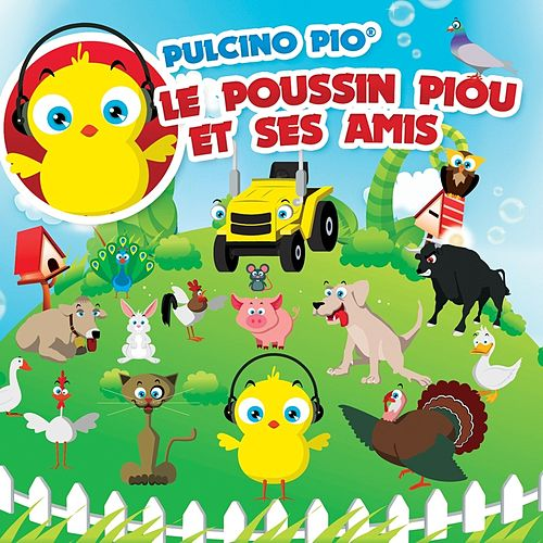 Play & Download Le Poussin Piou Et Ses Amis by Pulcino Pio | Napster