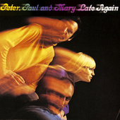 Late Again by Peter, Paul and Mary