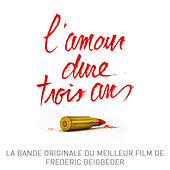 L'amour dure trois ans (Bande originale du film) by Various Artists