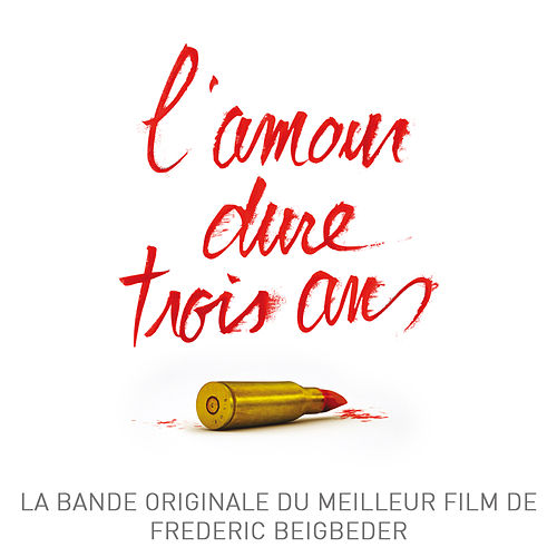 Play & Download L'amour dure trois ans (Bande originale du film) by Various Artists | Napster