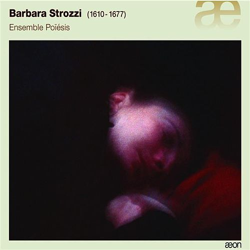 Barbara Strozzi Cantatas & Arias by Ensemble Poiesis