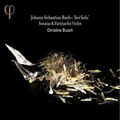 Play & Download Bach: Sei Solo - Sonatas & Partitas for Violin by Christine Busch | Napster