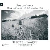 Plaisir D'Amour - Chansons Et Romances De La France D'Autrefois by Poeme Harmonique