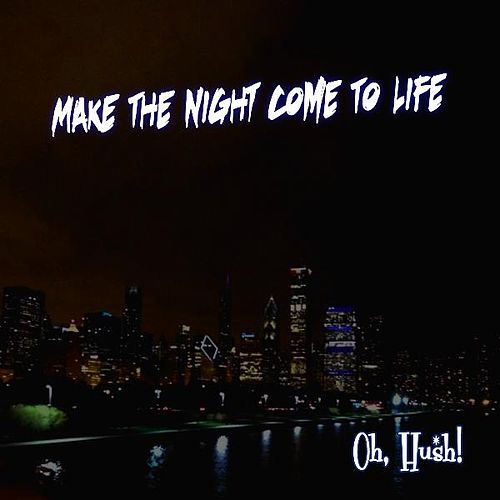 Play & Download Make the Night Come to Life by Hush! Oh | Napster