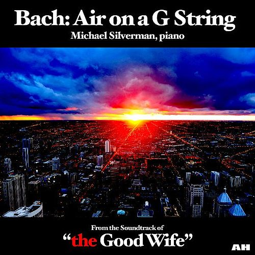 Play & Download Bach: Air on a G String (As Heard in 'the Good Wife') by Michael Silverman | Napster