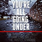 Play & Download You're All Going Under (feat. Jay Kill & Dana Linn Bailey) by Rob Bailey | Napster