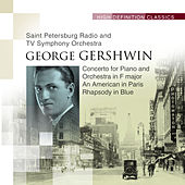 Concerto for Piano and Orchestra in F major; An American in Paris; Rhapsody in Blue by The Saint Petersburg Radio & TV Symphony Orchestra