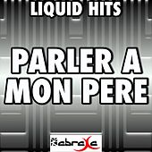 Parler A Mon Pere - A Tribute to Celine Dion by Liquid Hits