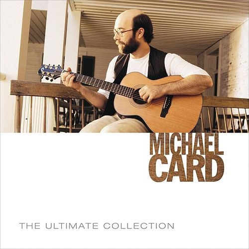 Play & Download The Ultimate Collection by Michael Card | Napster