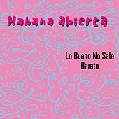 Play & Download Lo Bueno No Sale Barato by Habana Abierta | Napster