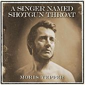 Play & Download A Singer Named Shotgun Throat by Moris Tepper | Napster