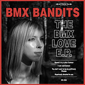 Play & Download The BMX Love E.P. by BMX Bandits | Napster