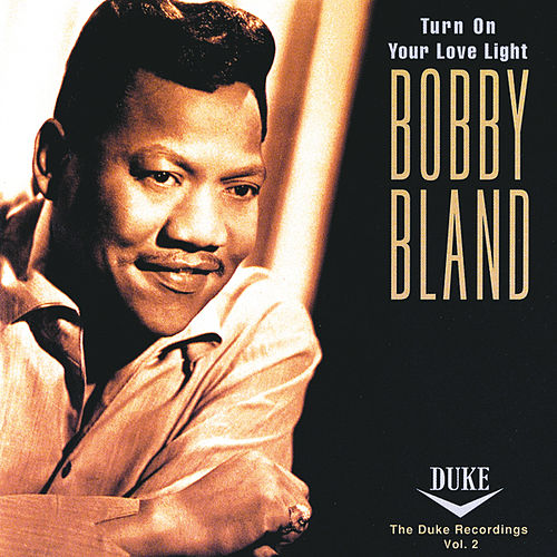 Play & Download Turn On Your Love Light: The Duke... by Bobby Blue Bland | Napster