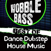 Play & Download Wobble Bass (Best of Dance Dubstep and House Music) by Various Artists | Napster
