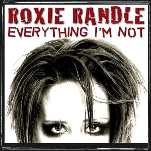 Play & Download Everything I'm Not - Single by Roxie Randle | Napster
