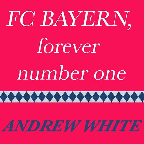 Play & Download FC Bayern, Forever Number One by Andrew White | Napster