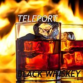 Play & Download Black Whiskey - Single by TELEPORT | Napster