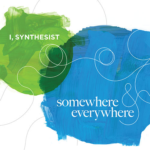 Play & Download Somewhere and Everywhere by I, Synthesist | Napster