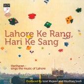 Play & Download Lahore Ke Rang, Hari Ke Sang by Hariharan | Napster