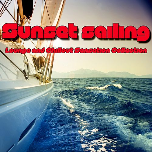 Play & Download Sunset Sailing (Lounge and Chillout Sensation Collection) by Various Artists | Napster