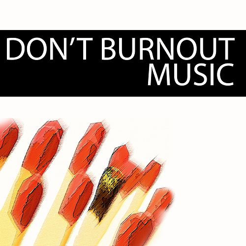 Don't Burnout Music by Dreamcatcher