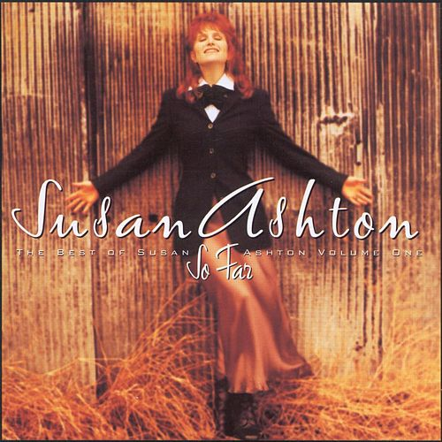 So Far: The Best Of Susan Ashton Volume 1 by Susan Ashton