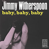 Play & Download Baby, Baby, Baby by Jimmy Witherspoon | Napster