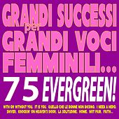 Play & Download Grandi Successi Per Grandi Voci Femminili… 75 Evergreen! (With or Without You, It Is You, Quello Che Le Donne Non Dicono, I Need a Hero, Shiver, Knockin' On Heaven's Door, La Solitudine, Home, Not Fair, Faith...) by Various Artists | Napster