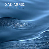 Sad Music: Sad Instrumental Piano Songs (Sad Songs that Make you Cry) by Sad Piano Music Collective
