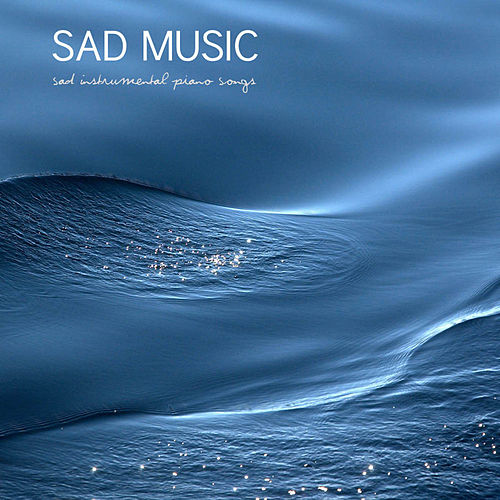 Play & Download Sad Music: Sad Instrumental Piano Songs (Sad Songs that Make you Cry) by Sad Piano Music Collective | Napster