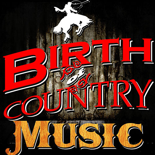 Birth of Country Music by Various Artists
