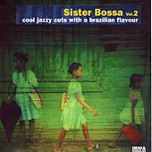 Sister Bossa, Vol. 2 (Cool Jazzy Cuts With a Brazilian Flavour) by Various Artists