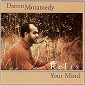Relax Your Mind by Darren Motamedy