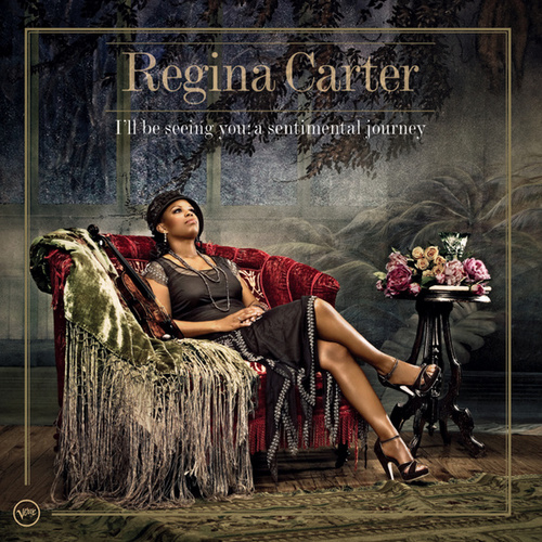 I'll Be Seeing You: A Sentimental Journey by Regina Carter