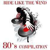 Ride Like the Wind Compilation ('80s compilation) by Various Artists